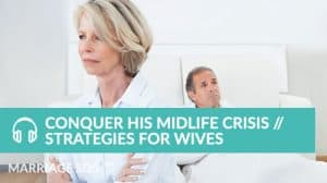 Conquer His Midlife Crisis // Strategies for Wives - Marriage SOS Crash Courses