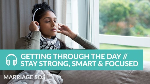 Getting Through The Day // Stay Strong, Smart & Focused - Marriage SOS Crash Courses