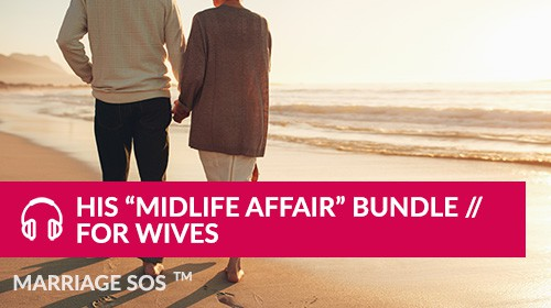 """His Midlife Affair"" Bundle // For Wives - Marriage SOS Crash Courses"