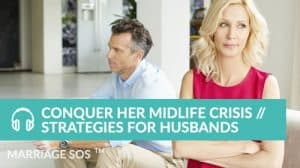 Conquer Her Midlife Crisis // Strategies for Husbands - Marriage SOS Crash Courses