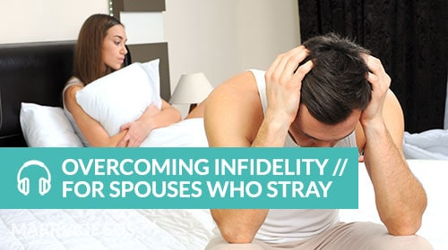 Overcoming infidelity for spouses who stray