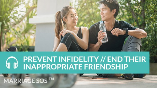 Prevent Infidelity // End Their Inappropriate Friendship