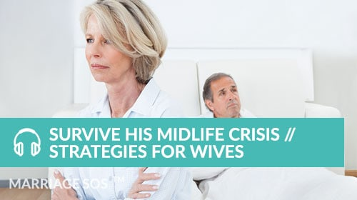 Survive His Midlife Crisis // Strategies for Wives - Marriage SOS Crash Courses