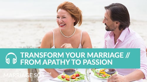 Transform Your Marriage // From Apathy To Passion